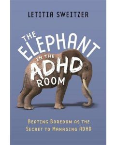 The Elephant in the ADHD Room: Beating Boredom as the Secret to Managing ADHD