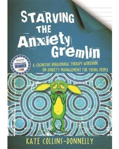 Starving the Anxiety: A Cognitive Behavioural Therapy Workbook on Anxiety Management for Young People