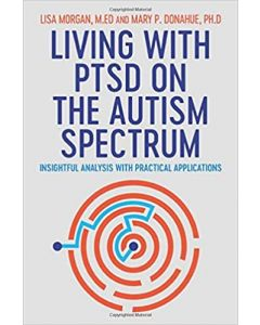 Living with PTSD on the Autism Spectrum : Insightful Analysis with Practical Applications