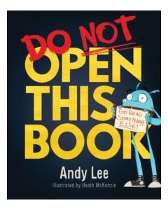 Do Not Open This Book : A ridiculously funny story for kids, big and small... do you dare open this book?!