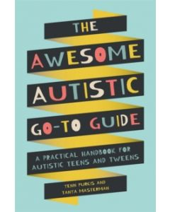 The Awesome Autistic Go-To Guide : A Practical Handbook for Autistic Teens and Tweens