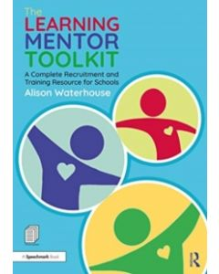 The Learning Mentor Toolkit : A Complete Recruitment and Training Resource for Schools