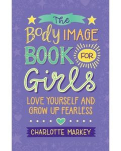 The Body Image Book for Girls : Love Yourself and Grow Up Fearless