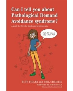 Can I tell you about Pathological Demand Avoidance syndrome? : A Guide for Friends, Family and Professionals