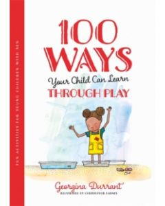 100 Ways Your Child Can Learn Through Play : Fun Activities for Young Children with Sen