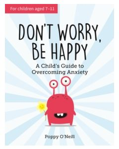 Don't Worry, Be Happy : A Child's Guide to Overcoming Anxiety