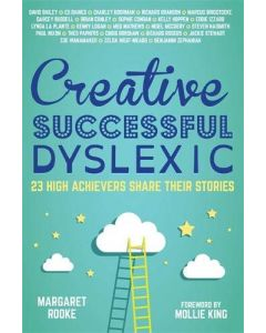 Creative Successful Dyslexic: 23 High Achievers Share Their Stories