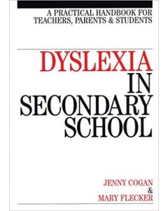 Dyslexia in Secondary School: A Practical Handbook for Teachers, Parents and Students