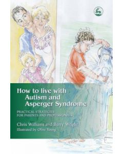 How to Live with Autism and Asperger Syndrome: Practical Strategies for Parents and Professionals
