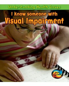 I Know Someone with a Visual Impairment (Understanding Health Issues)