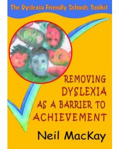 Removing Dyslexia as a Barrier to Achievement: The Dyslexia Friendly Schools Toolkit (3rd Edition)